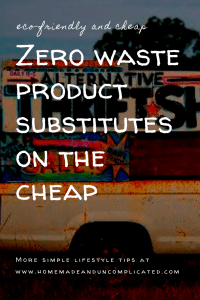 Pin image - Zero waste product substitutes on the cheap. Eco-friendly alternative products, cheap environmental items, tips and ideas to save money