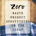Pin image - Zero waste product substitutes on the cheap. Save money on eco-friendly, environmental products, alternatives, tips on how to get cheaper zero waste products, ideas for saving money