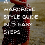 Pinterest image - a wardrobe style guide in 5 easy steps. How to make your clothes match; tips and ideas on how to have less clothes and more to wear