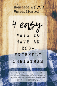 Pin Image - 4 easy ways to have an eco-friendly Christmas. Zero waste, waste-free holiday, reduce Christmas waste; family time
