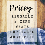 Pin image - Pricey reusable and zero waste purchases justified. Why are reusable products so expensive? Cheap zero waste, eco-friendly products