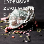 Pin Image 2 - Expensive zero waste purchases justified. Why buy eco-friendly products; cheap zero waste products
