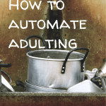 Pin image - How to automate adulting: do the dull stuff on autopilot. Make chores easier, organise life, simple life tips and ideas