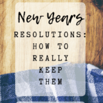 New Years Resolutions: how to really keep them. Tips and ideas on how to keep NY resolutions; achieve goals; stay organised