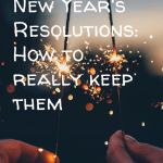 Pin Image 2 - New Years resolutions: how to really keep them; ideas and tips on keeping ny resolutions; goals