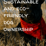 Pin Image 2 - Sustainable and eco-friendly dog ownership; tips and ideas for zero waste pets
