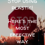 How to stop using plastic, ideas on reducing plastic use, tips on changing plastic use