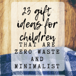 Pin Image 1 - gift ideas for children that are zero waste minimalist, tips for presents for kids, meaningful and simple low budget gifting for children