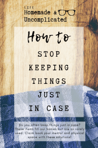 Pin Image 1 - How to stop keeping things just in case; declutter; tips for decluttering; stop keeping stuff