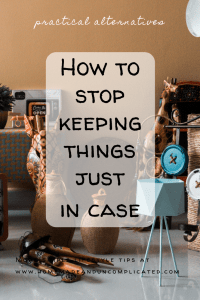 Pin Image 2 - How to stop keeping things just in case; declutter; tips for decluttering; stop keeping stuff