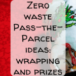 Pin Image 2 - how to make a zero waste pass the parcel - tips for wrapping and ideas for prizes