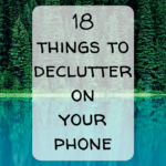 Pin Image - declutter your phone; tips for digital declutter; make your phone run faster; things to do at home